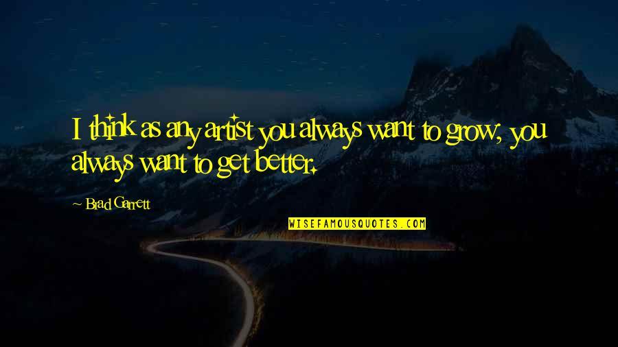 Garrett'd Quotes By Brad Garrett: I think as any artist you always want