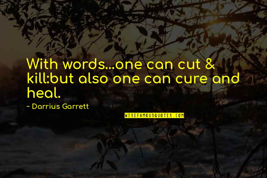 Garrett'd Quotes By Darrius Garrett: With words...one can cut & kill:but also one