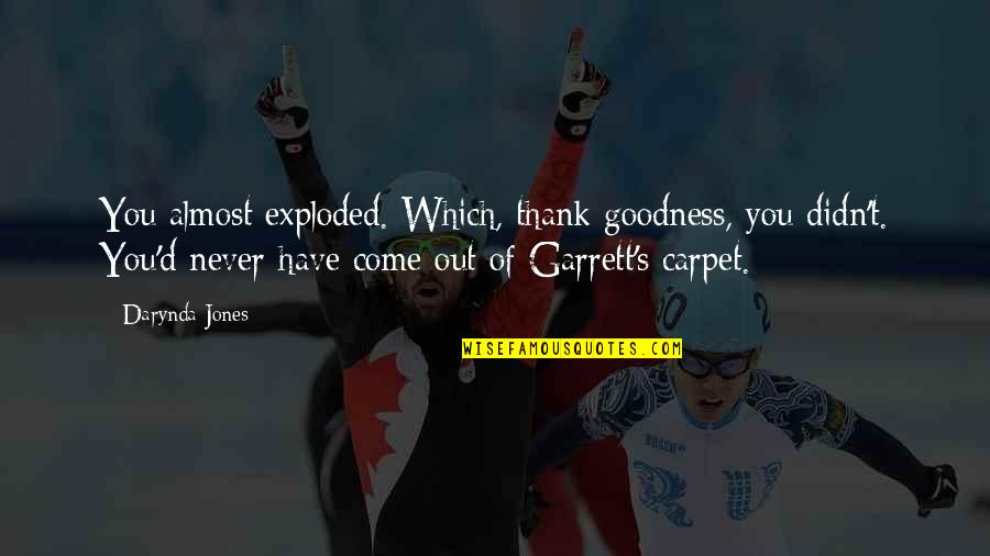 Garrett'd Quotes By Darynda Jones: You almost exploded. Which, thank goodness, you didn't.