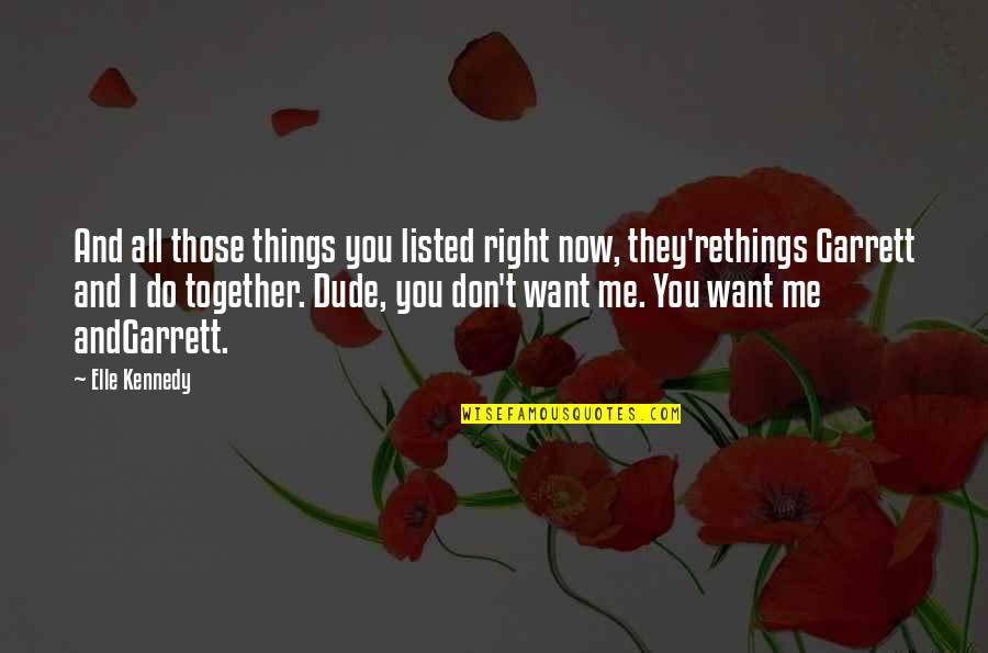 Garrett'd Quotes By Elle Kennedy: And all those things you listed right now,