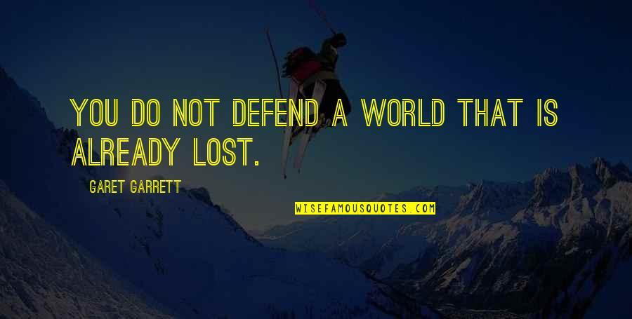 Garrett'd Quotes By Garet Garrett: You do not defend a world that is