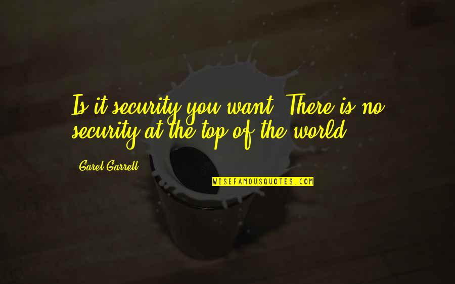 Garrett'd Quotes By Garet Garrett: Is it security you want? There is no