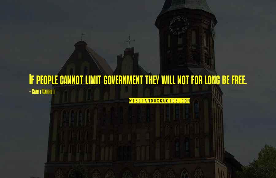 Garrett'd Quotes By Garet Garrett: If people cannot limit government they will not