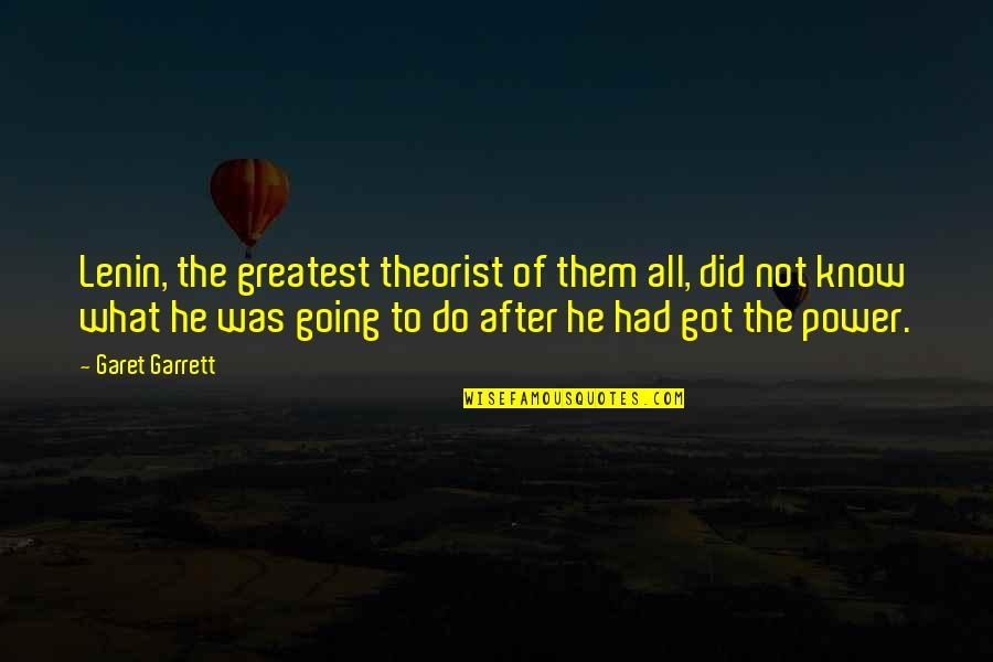 Garrett'd Quotes By Garet Garrett: Lenin, the greatest theorist of them all, did