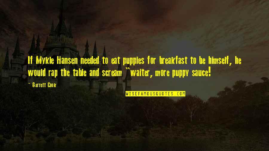 Garrett'd Quotes By Garrett Cook: If Mykle Hansen needed to eat puppies for