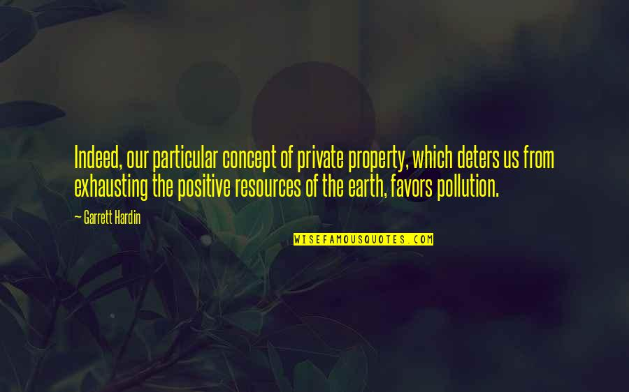Garrett'd Quotes By Garrett Hardin: Indeed, our particular concept of private property, which