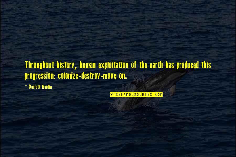 Garrett'd Quotes By Garrett Hardin: Throughout history, human exploitation of the earth has