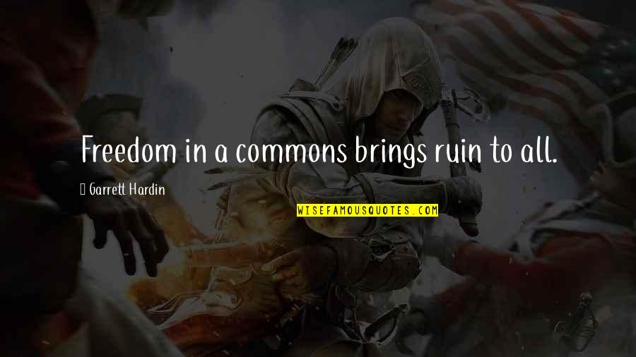 Garrett'd Quotes By Garrett Hardin: Freedom in a commons brings ruin to all.