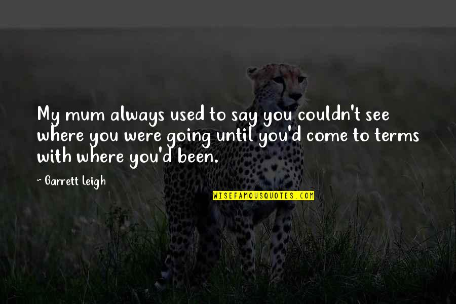Garrett'd Quotes By Garrett Leigh: My mum always used to say you couldn't
