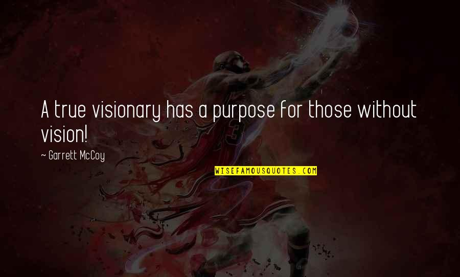 Garrett'd Quotes By Garrett McCoy: A true visionary has a purpose for those
