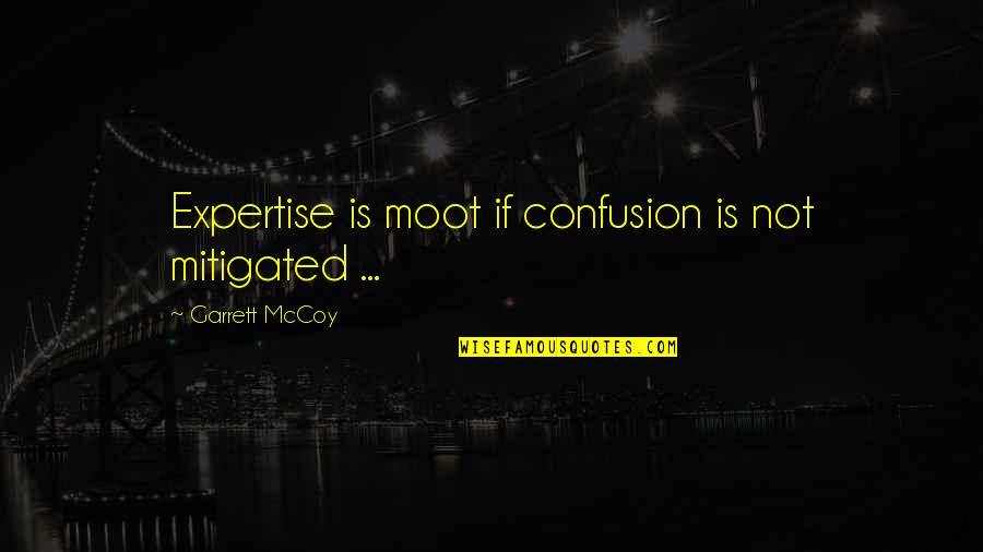 Garrett'd Quotes By Garrett McCoy: Expertise is moot if confusion is not mitigated
