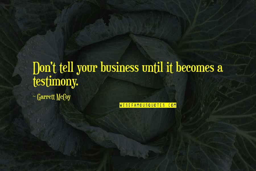 Garrett'd Quotes By Garrett McCoy: Don't tell your business until it becomes a