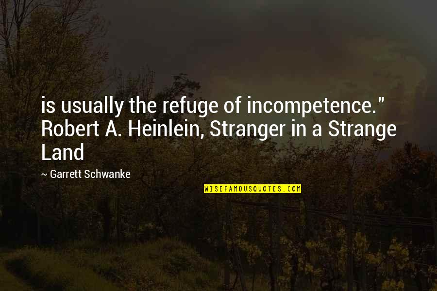 """Garrett'd Quotes By Garrett Schwanke: is usually the refuge of incompetence."""" Robert A."""