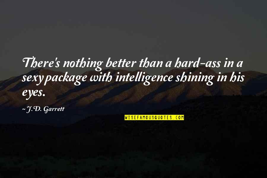 Garrett'd Quotes By J.D. Garrett: There's nothing better than a hard-ass in a