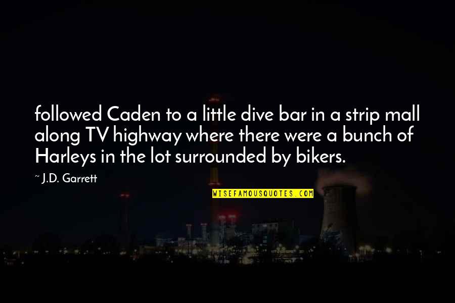 Garrett'd Quotes By J.D. Garrett: followed Caden to a little dive bar in