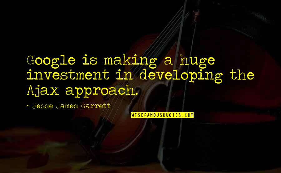 Garrett'd Quotes By Jesse James Garrett: Google is making a huge investment in developing