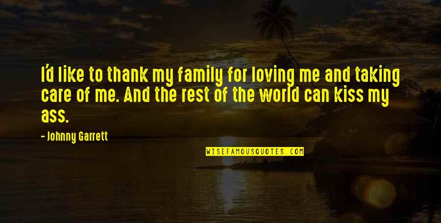 Garrett'd Quotes By Johnny Garrett: I'd like to thank my family for loving