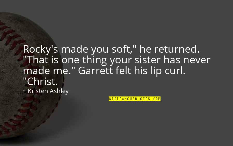 """Garrett'd Quotes By Kristen Ashley: Rocky's made you soft,"""" he returned. """"That is"""