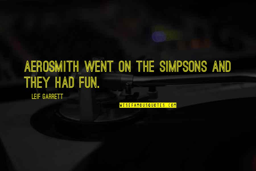 Garrett'd Quotes By Leif Garrett: Aerosmith went on The Simpsons and they had