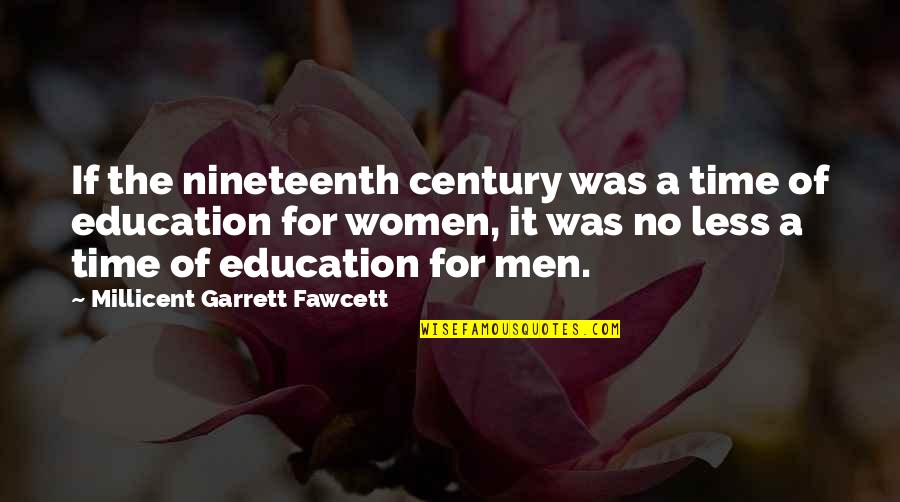 Garrett'd Quotes By Millicent Garrett Fawcett: If the nineteenth century was a time of