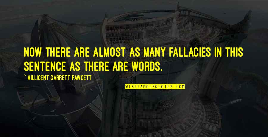 Garrett'd Quotes By Millicent Garrett Fawcett: Now there are almost as many fallacies in