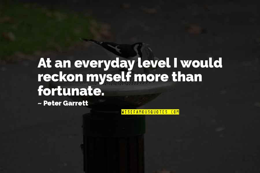 Garrett'd Quotes By Peter Garrett: At an everyday level I would reckon myself