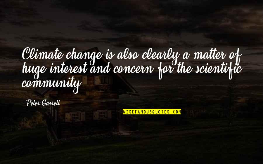Garrett'd Quotes By Peter Garrett: Climate change is also clearly a matter of