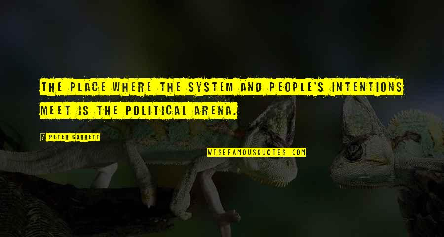 Garrett'd Quotes By Peter Garrett: The place where the system and people's intentions