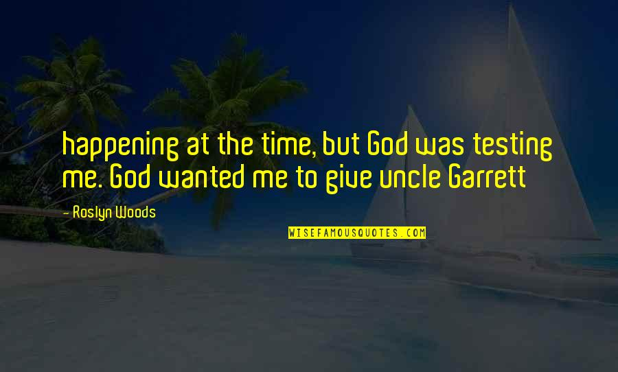 Garrett'd Quotes By Roslyn Woods: happening at the time, but God was testing