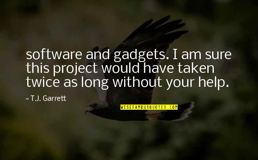 Garrett'd Quotes By T.J. Garrett: software and gadgets. I am sure this project