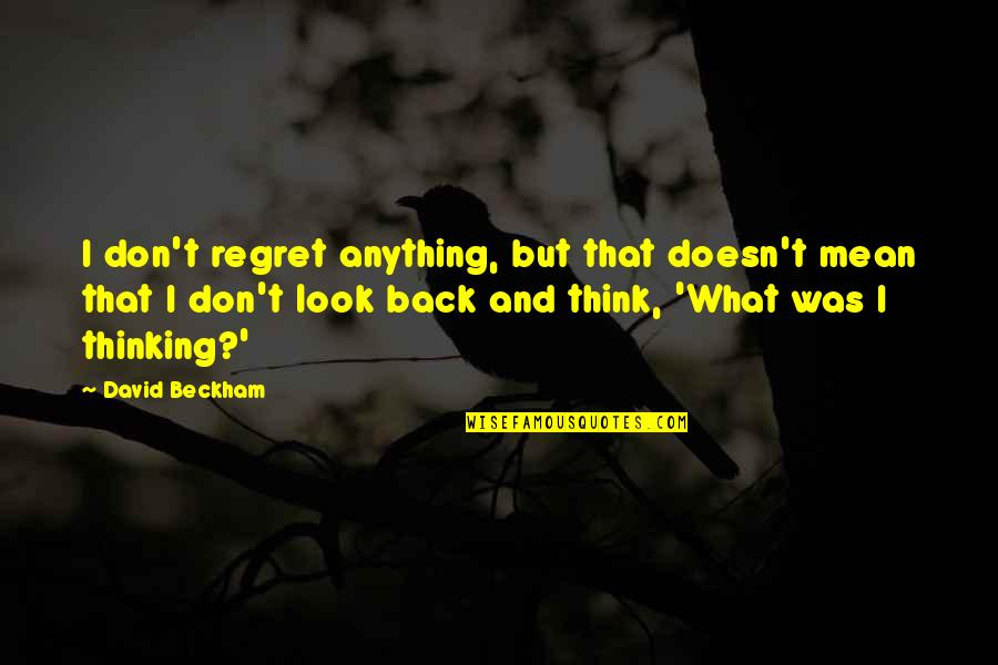 Garth Brook Quotes By David Beckham: I don't regret anything, but that doesn't mean