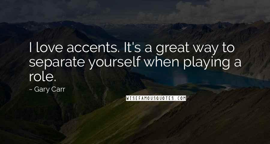 Gary Carr quotes: I love accents. It's a great way to separate yourself when playing a role.