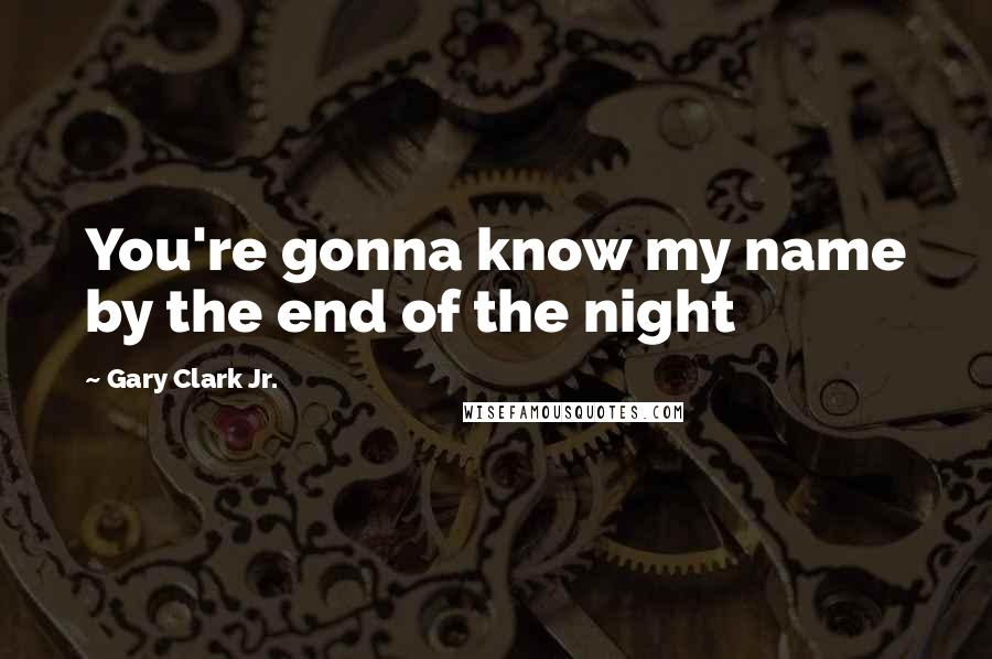 Gary Clark Jr. quotes: You're gonna know my name by the end of the night