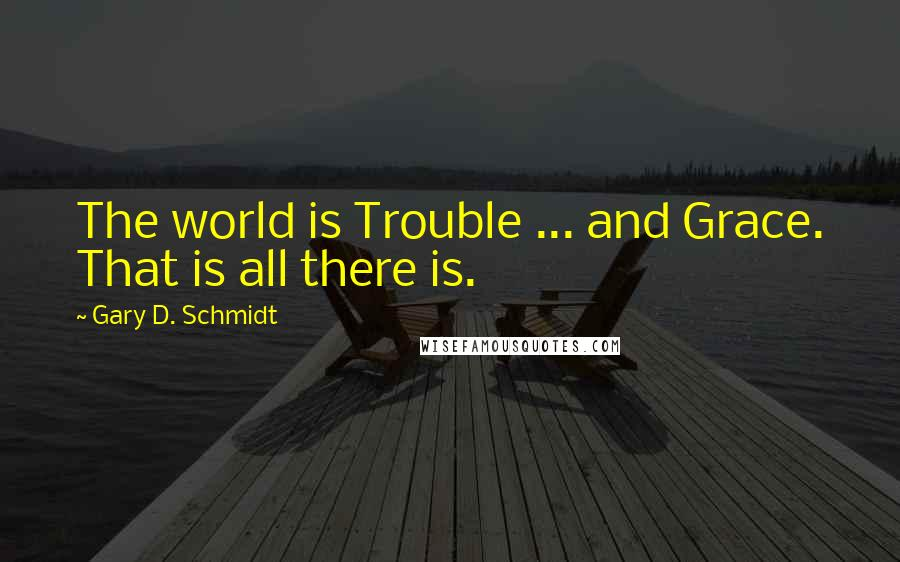 Gary D Schmidt Quotes Wise Famous Quotes Sayings And Quotations