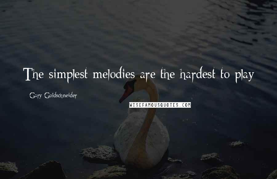 Gary Goldschneider quotes: The simplest melodies are the hardest to play