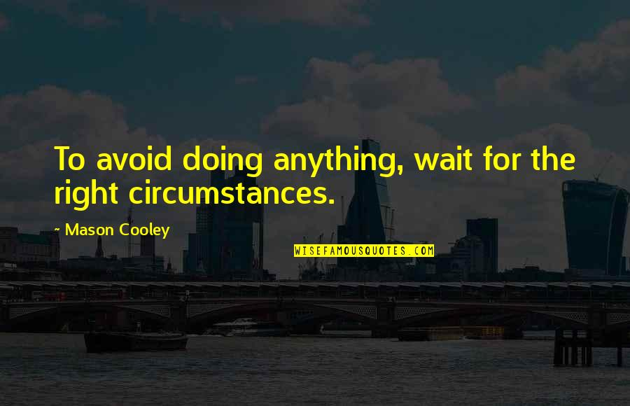 Gary Kadi Quotes By Mason Cooley: To avoid doing anything, wait for the right