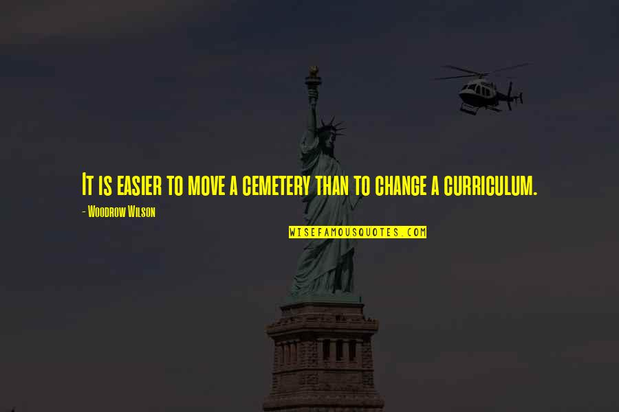 Gary Kadi Quotes By Woodrow Wilson: It is easier to move a cemetery than