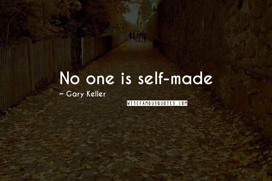 Gary Keller quotes: No one is self-made