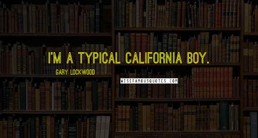 Gary Lockwood quotes: I'm a typical California boy.
