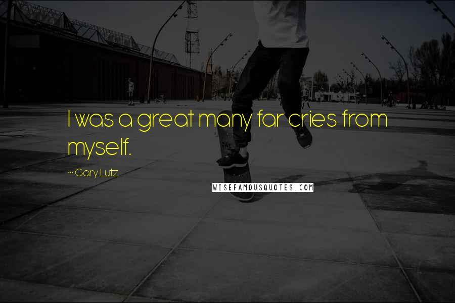Gary Lutz quotes: I was a great many far cries from myself.