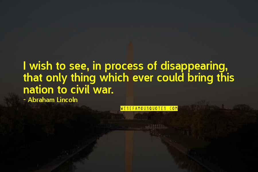 Gary Sheffield Quotes By Abraham Lincoln: I wish to see, in process of disappearing,