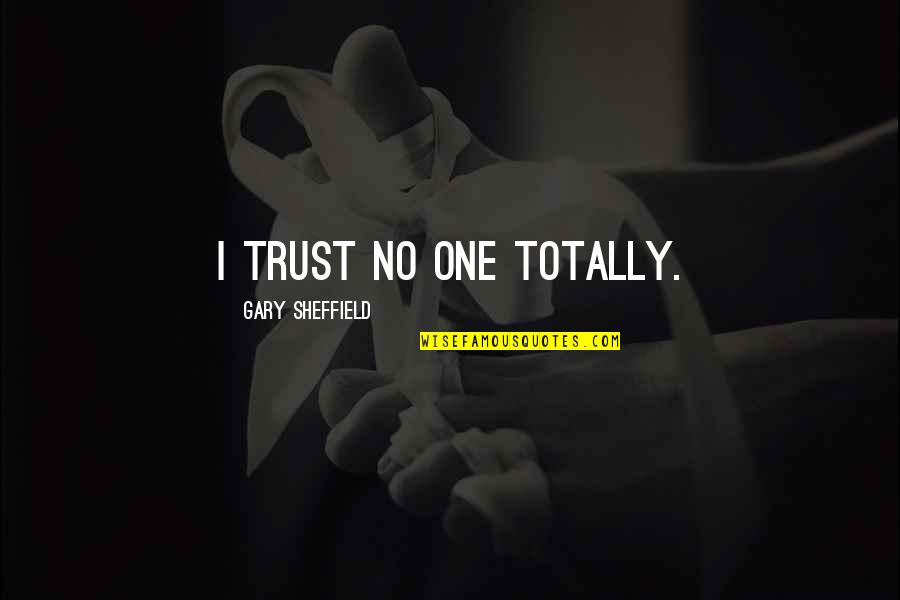 Gary Sheffield Quotes By Gary Sheffield: I trust no one totally.