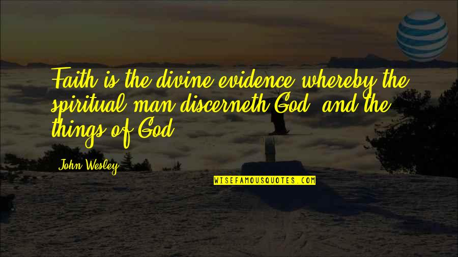 Gary Sheffield Quotes By John Wesley: Faith is the divine evidence whereby the spiritual