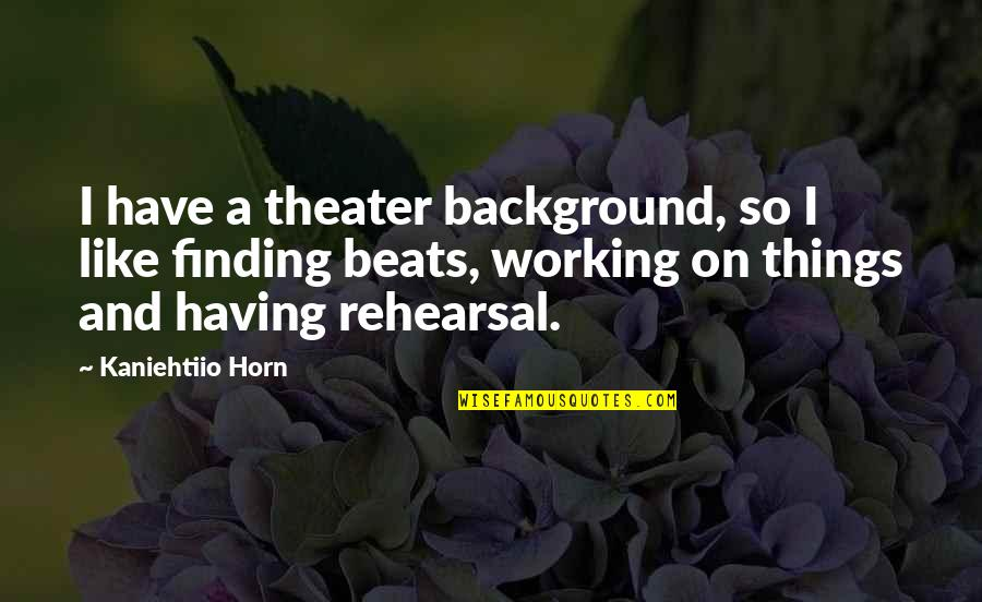 Gary Sheffield Quotes By Kaniehtiio Horn: I have a theater background, so I like
