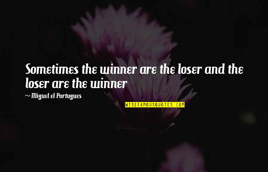 Gary Sheffield Quotes By Miguel El Portugues: Sometimes the winner are the loser and the