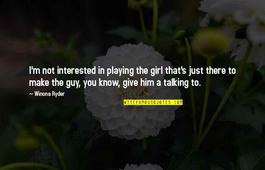 Gary Sheffield Quotes By Winona Ryder: I'm not interested in playing the girl that's
