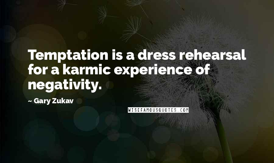 Gary Zukav quotes: Temptation is a dress rehearsal for a karmic experience of negativity.