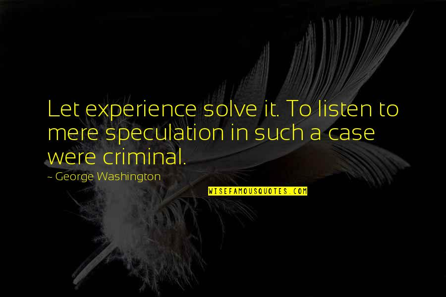 Gas Monkey Garage Quotes By George Washington: Let experience solve it. To listen to mere