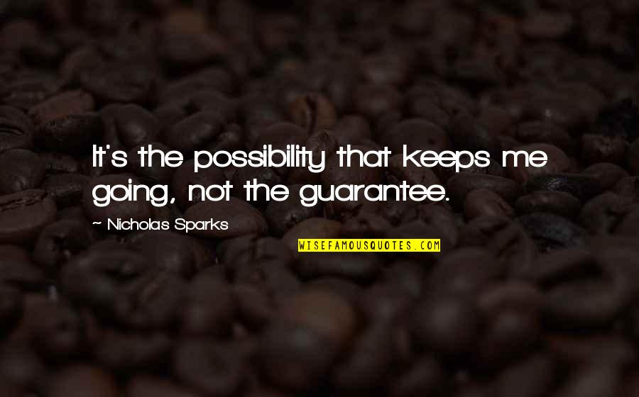 Gas Monkey Garage Quotes By Nicholas Sparks: It's the possibility that keeps me going, not