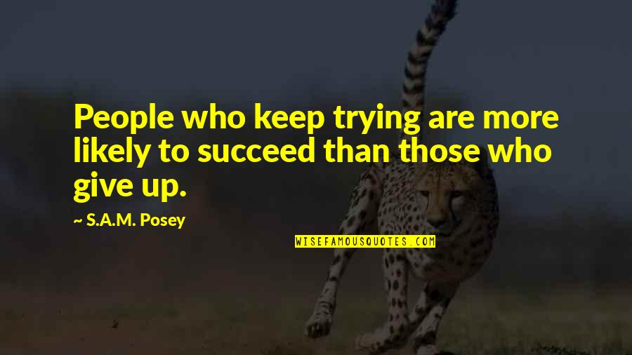 Gas Monkey Garage Quotes By S.A.M. Posey: People who keep trying are more likely to